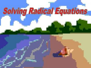 A radical equation is an equation that contains