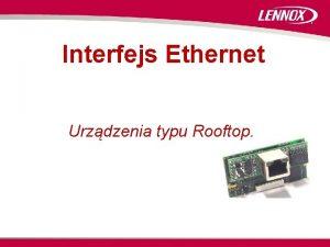 Interfejs Ethernet Urzdzenia typu Rooftop Charakterystyka systemu Monitorowanie