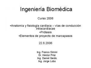 Ingeniera Biomdica Curso 2006 Anatoma y fisiologa cardaca