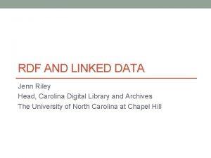 RDF AND LINKED DATA Jenn Riley Head Carolina