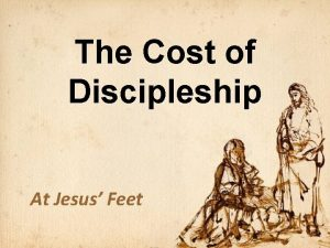 The Cost of Discipleship At Jesus Feet Discipleship