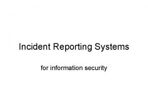 Incident Reporting Systems for information security Summary Incident