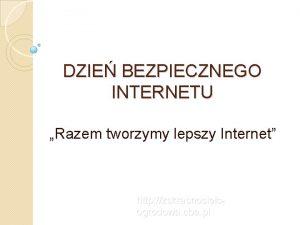 DZIE BEZPIECZNEGO INTERNETU Razem tworzymy lepszy Internet http