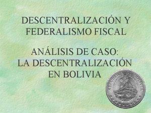 DESCENTRALIZACIN Y FEDERALISMO FISCAL ANLISIS DE CASO LA