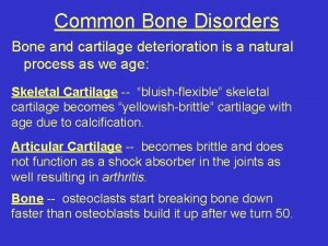 Common Bone Disorders Bone and cartilage deterioration is