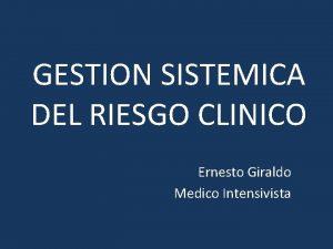 GESTION SISTEMICA DEL RIESGO CLINICO Ernesto Giraldo Medico