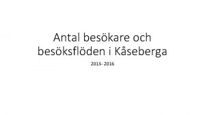 Antal beskare och besksflden i Kseberga 2013 2016