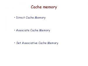 Cache memory Direct Cache Memory Associate Cache Memory