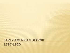 EARLY AMERICAN DETROIT 1787 1820 1789 The true