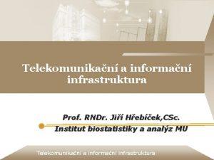 Telekomunikan a informan infrastruktura Prof RNDr Ji Hebek