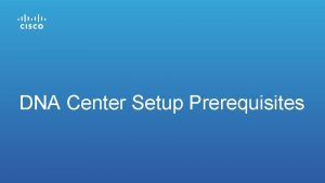 DNA Center Setup Prerequisites Prerequisites What do I