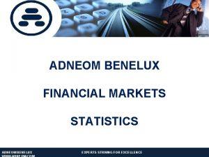 ADNEOM BENELUX FINANCIAL MARKETS STATISTICS ADNEOM BENELUX EXPERTS