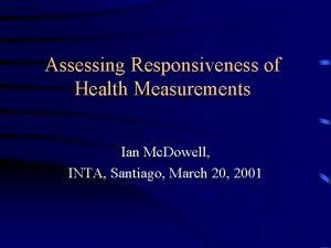 Assessing Responsiveness of Health Measurements Ian Mc Dowell