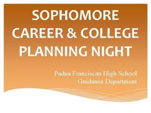 SOPHOMORE CAREER COLLEGE PLANNING NIGHT Padua Franciscan High