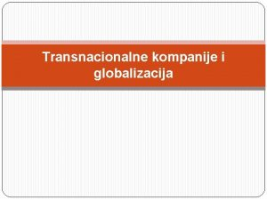 Transnacionalne kompanije i globalizacija Pojam transnacionalnih kompanija Definicije