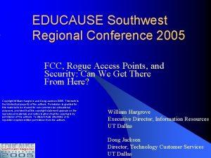 EDUCAUSE Southwest Regional Conference 2005 FCC Rogue Access