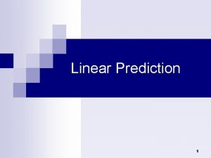 Linear Prediction 1 Linear Prediction Introduction n The