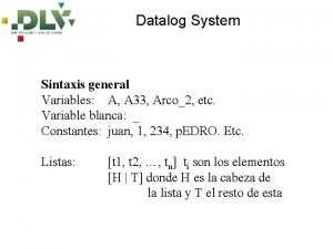 Datalog System Sintaxis general Variables A A 33