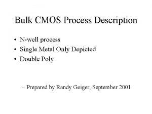 Bulk CMOS Process Description Nwell process Single Metal