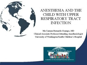 ANESTHESIA AND THE CHILD WITH UPPER RESPIRATORY TRACT