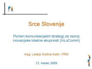 Srce Slovenije Pomen komunikacijskih strategij za razvoj inovacijske