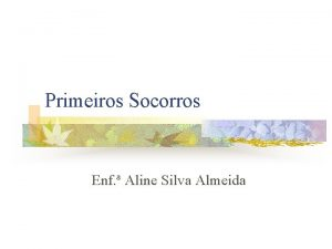 Primeiros Socorros Enf Aline Silva Almeida Primeiros Socorros