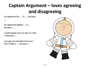Captain Argument loves agreeing and disagreeing An argument