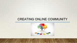 CREATING ONLINE COMMUNITY The best online courses have