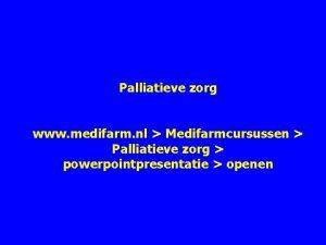 Palliatieve zorg www medifarm nl Medifarmcursussen Palliatieve zorg