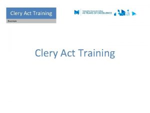 Clery Act Training Clery Overview Clery Act Training