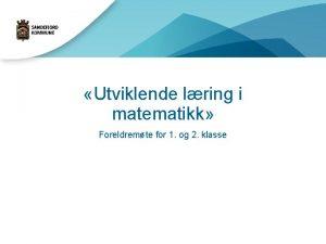 Utviklende lring i matematikk Foreldremte for 1 og