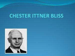 CHESTER ITTNER BLISS Chester Ittner Bliss je roen