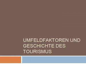 UMFELDFAKTOREN UND GESCHICHTE DES TOURISMUS Die Entwicklung der