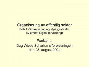 Organisering av offentlig sektor Bolk I Organisering og