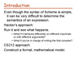 Introduction Even though the syntax of Scheme is