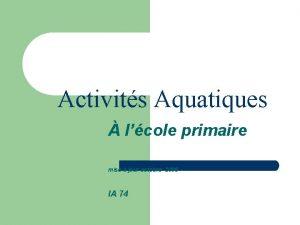 Activits Aquatiques lcole primaire mise jour octobre 2006