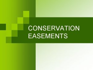 CONSERVATION EASEMENTS What is a Conservation Easement n