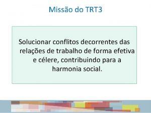 Misso do TRT 3 Solucionar conflitos decorrentes das