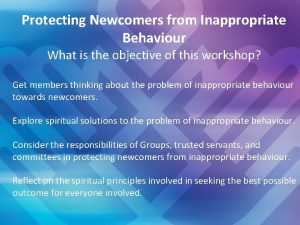 Protecting Newcomers from Inappropriate Behaviour What is the