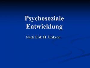Psychosoziale Entwicklung Nach Erik H Erikson Inhaltsverzeichnis Biographie