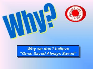 Why we dont believe Once Saved Always Saved