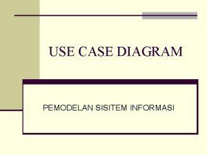 USE CASE DIAGRAM PEMODELAN SISITEM INFORMASI USE CASE