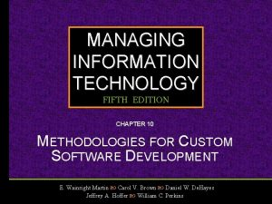 MANAGING INFORMATION TECHNOLOGY FIFTH EDITION CHAPTER 10 METHODOLOGIES