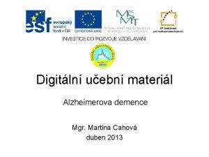 Digitln uebn materil Alzheimerova demence Mgr Martina Cahov