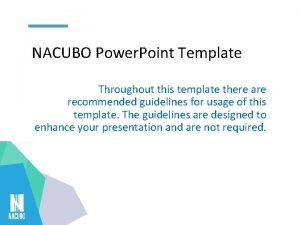 NACUBO Power Point Template Throughout this template there