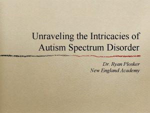 Unraveling the Intricacies of Autism Spectrum Disorder Dr