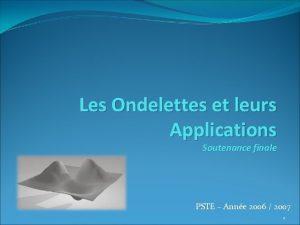 Les Ondelettes et leurs Applications Soutenance finale PSTE