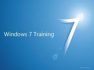 Windows 7 Training Microsoft Confidential Windows 7 Compatibility