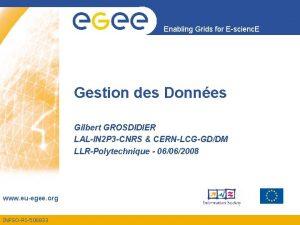 Enabling Grids for Escienc E Gestion des Donnes