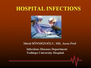 HOSPITAL INFECTIONS Meral SNMEZOLU MD Assoc Prof Infectious